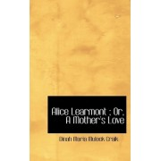 Alice Learmont; Or, a Mother's Love by Dinah Maria Mulock Craik