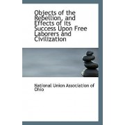 Objects of the Rebellion, and Effects of Its Success Upon Free Laborers and Civilization by National Union Association of Ohio