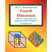 Full Color Illustrations of the Fourth Dimension, Volume 2 by Chris McMullen Ph D