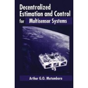 Decentralized Estimation and Control for Multisensor Systems by Arthur G.O. Mutambara