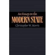 An Essay on the Modern State by Christopher W. Morris