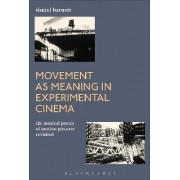 Movement as Meaning in Experimental Cinema by Daniel Barnett