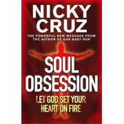 Soul Obsession: Let God Set Your Heart on Fire by Nicky Cruz