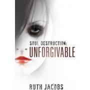 Soul Destruction: Unforgivable by Ruth Jacobs