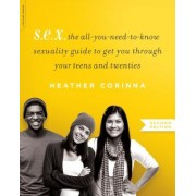 S.E.X., Second Edition: The All-You-Need-To-Know Sexuality Guide to Get You Through Your Teens and Twenties