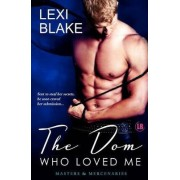 The Dom Who Loved Me, Masters and Mercenaries, Book 1 by Lexi Blake