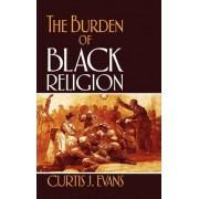 The Burden of Black Religion by Curtis J. Evans
