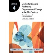 Understanding and Facilitating Organizational Change in the 21st Century: Recent Research and Conceptualizations by Adrianna Kezar