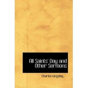 All Saints' Day and Other Sermons by Charles Kingsley