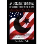 An Immodest Proposal for Ending and Winning the War on Terror by Gene Lalor