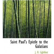 Saint Paul's Epistle to the Galatians by J B Lightfoot