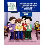 Understanding My Attention-Deficit/Hyperactivity Disorder by Kara T Tamanini