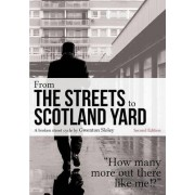 From the Streets to Scotland Yard by Gwenton Sloley
