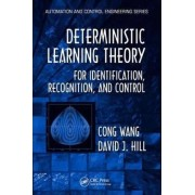 Deterministic Learning Theory for Identification, Recognition, and Control by Cong Wang