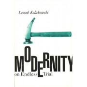Modernity on Endless Trial by Leszek Kolakowski