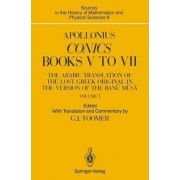Apollonius - The Arabic Translation of the Lost Greek Original in the Version of the Banu Musa Sources: Conics: Books V to VII by G. J. Toomer