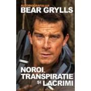 Noroi Transpiratie Si Lacrimi. Autobiografia Lui Bear Grylls