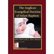 The Anglican Evangelical Doctrine of Infant Baptism by John R. W. Stott