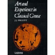 Art and Experience in Classical Greece by Jerome Jordan Pollitt