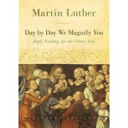 Day by Day We Magnify You by Martin Luther