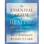 The Essential Guide to Healing Leader's Guide: Equipping All Christians to Pray for the Sick