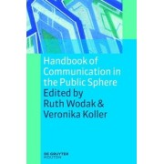 Handbook of Communication in the Public Sphere by Ruth Wodak