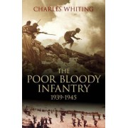 Poor Bloody Infantry by Charles Whiting