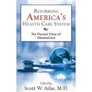 Reforming America's Health Care System by Scott W. Atlas