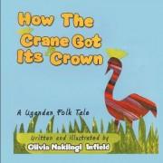 How the Crane Got Its Crown by Nakiingi Olivia Infield