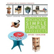 Ridiculously Simple Furniture Projects: Great Looking Furniture Anyone Can Build by Spike Carlsen