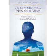 Close Your Eyes and Open Your Mind by Dada Nabhaniilananda