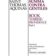 Summa Contra Gentiles: Providence Bk. 3, Pt. 1 by Saint Thomas Aquinas