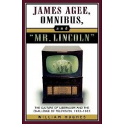 James Agee, Omnibus, and Mr. Lincoln by William F. Hughes