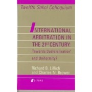 International Arbitration in the 21st Century: Toward Judicialization and Conformity? by Richard B. Lillich