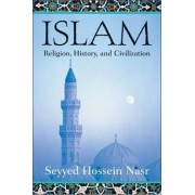 Islam: Religion, History and Civilization by Seyyed Hossein Nasr