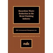 Hazardous Waste Reducation in the Metal Finishing Industry by Inc. PRC Environmental Management