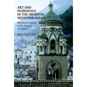 Art and Patronage in the Medieval Mediterranean by Jill Caskey