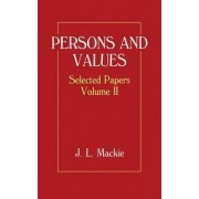 Selected Papers: Volume II: Persons and Values by J. L. MacKie