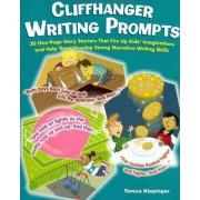 Cliffhanger Writing Prompts, Grades 3-6 by Teresa Klepinger
