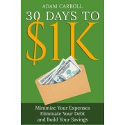 30 Days to $1k: Learn How to Control Your Money, Regain Your Freedom and Achieve Financial Contentment!
