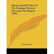 Myths and Folk Tales of the Russians, Western Slavs and the Magyar (1890) by Jeremiah Curtin