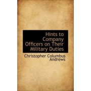Hints to Company Officers on Their Military Duties by Christopher Columbus Andrews