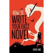 How To Write Your First Novel by Sophie King