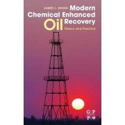 Modern Chemical Enhanced Oil Recovery by James Sheng