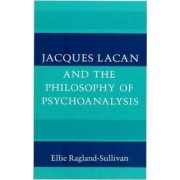Jacques Lacan and the Philosophy of Psychoanalysis by Ellie Ragland-Sullivan