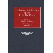 Historical Dictionary of the U.S. Air Force by Charles D. Bright