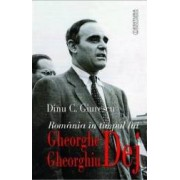 Romania In Timpul Lui Gheorghe Gheorghiu Dej - Dinu C. Giurescu