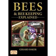 Bees and Bee Keeping Explained by Gerard Baker