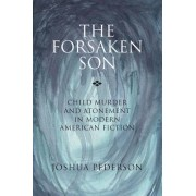 The Forsaken Son: Child Murder and Atonement in Modern American Fiction