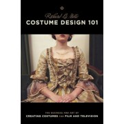 Costume Design 101 - 2nd Edition: The Business and Art of Creating Costumes for Film and Television, Paperback